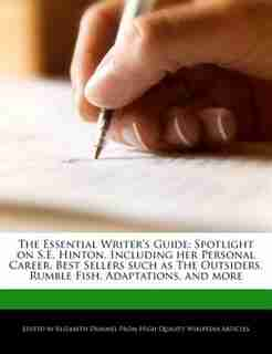 The Essential Writer's Guide: Spotlight On S.e. Hinton, Including Her Personal Career, Best Sellers Such As The Outsiders, Rumble de Elizabeth Dummel