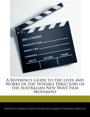 A Reference Guide To The Lives And Works Of The Notable Directors Of The Australian New Wave Film Movement de Gabrielle Dantz