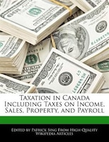 Taxation In Canada Including Taxes On Income, Sales, Property, And Payroll