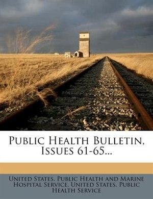 Public Health Bulletin, Issues 61-65... de United States. Public Health And Marine
