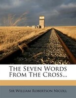 The Seven Words From The Cross...