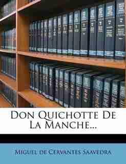Don Quichotte De La Manche... by Miguel De Cervantes Saavedra