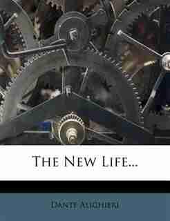 The New Life... by Dante Alighieri