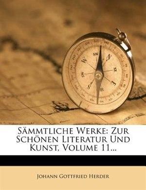 Sämmtliche Werke: Zur Schönen Literatur Und Kunst, Volume 11... by Johann Gottfried Herder