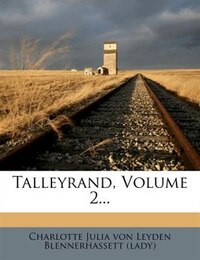 Talleyrand, Volume 2...
