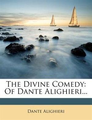 The Divine Comedy: Of Dante Alighieri... by Dante Alighieri