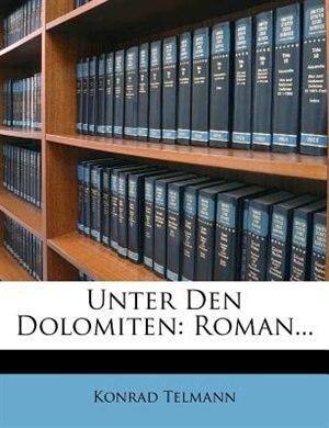 Unter Den Dolomiten: Roman... by Konrad Telmann