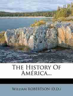 The History Of América... by William Robertson (d.d.)