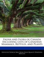 Fauna And Flora Of Canada Including Lists Of Canadian Mammals, Reptiles, And Plants