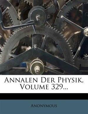 Annalen Der Physik, Volume 329... by Anonymous