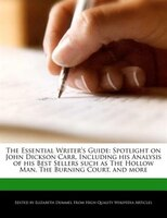 The Essential Writer's Guide: Spotlight On John Dickson Carr, Including His Analysis Of His Best…