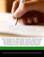 The Essential Writer's Guide: Spotlight On Karen Slaughter, Including Her Analysis Of Her Best…