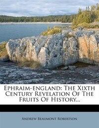 Ephraim-england: The Xixth Century Revelation Of The Fruits Of History...