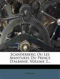 Scanderberg Ou Les Avantures Du Prince D'albanie, Volume 2... by Chévilly