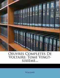 Oeuvres Completes De Voltaire: Tome Vingt-sixième... by VOLTAIRE