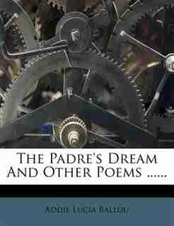 The Padre's Dream And Other Poems ...... by Addie Lucia Ballou