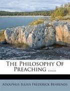 The Philosophy Of Preaching ......
