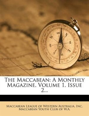 The Maccabean: A Monthly Magazine, Volume 1, Issue 2... by Maccabean League Of Western Australia