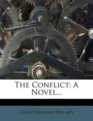 The Conflict: A Novel... by David Graham Phillips