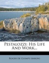 Pestalozzi: His Life And Work...