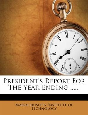 President's Report For The Year Ending ...... by Massachusetts Institute Of Technology