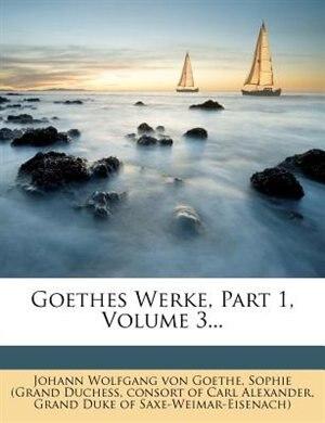 Goethes Werke, Part 1, Volume 3... by Johann Wolfgang Von Goethe