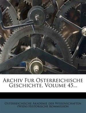 Archiv Fur Osterreichische Geschichte, Volume 45... by Osterreichische Akademie Der Wissenschaf