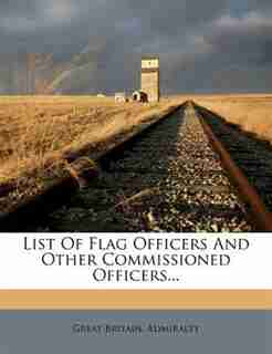 List Of Flag Officers And Other Commissioned Officers... by Great Britain. Admiralty