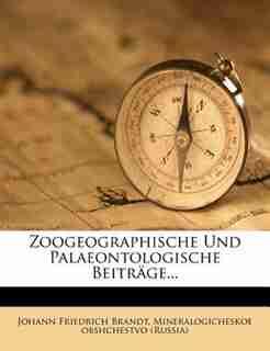 Zoogeographische Und Palaeontologische Beiträge... by Johann Friedrich Brandt