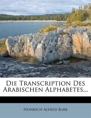 Die Transcription Des Arabischen Alphabetes... by Heinrich Alfred Barb