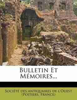 Bulletin Et Mémoires... by Société Des Antiquaires De L'Ouest (Po