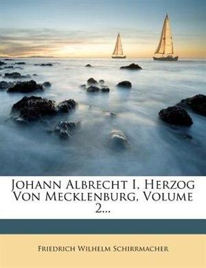 Johann Albrecht I, Herzog Von Mecklenburg, Volume 2... by Friedrich Wilhelm Schirrmacher