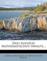 Zwei Aufsätze Mathematischen Inhalts...