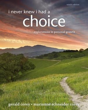 I Never Knew I Had A Choice: Explorations In Personal Growth by Gerald Corey