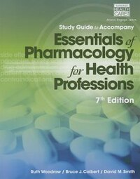 Study Guide For Woodrow/colbert/smith?s Essentials Of Pharmacology For Health Professions, 7th