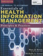 Lab Manual For Green/bowie?s Essentials Of Health Information Management: Principles And Practices…