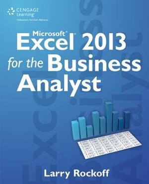 Microsoft Excel 2013 for the Business Analyst by Larry Rockoff