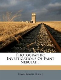 Photographic Investigations Of Faint Nebulae ...