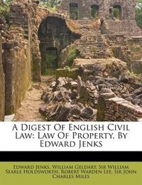 A Digest Of English Civil Law: Law Of Property, By Edward Jenks