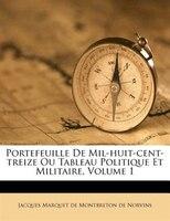 Portefeuille De Mil-huit-cent-treize Ou Tableau Politique Et Militaire, Volume 1