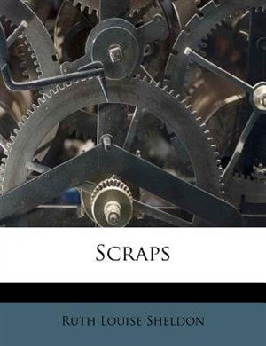 Scraps by Ruth Louise Sheldon