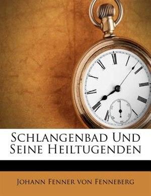 Schlangenbad Und Seine Heiltugenden by Johann Fenner Von Fenneberg