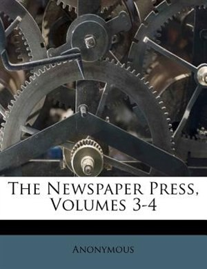 The Newspaper Press, Volumes 3-4 by Anonymous