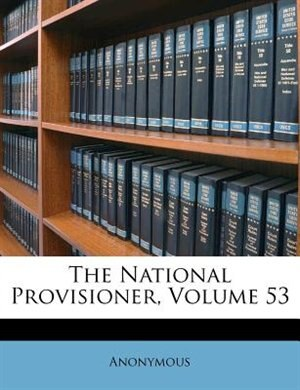 The National Provisioner, Volume 53 by Anonymous