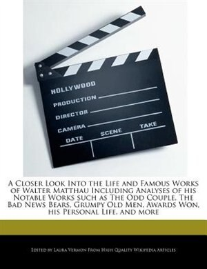 A Closer Look Into The Life And Famous Works Of Walter Matthau Including Analyses Of His Notable Works Such As The Odd Couple, The Bad News Bears, Grumpy Old Men, Awards Won, His Personal Life, And More by Laura Vermon