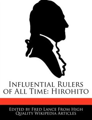 Influential Rulers Of All Time: Hirohito by Fred Lance