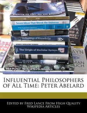 Influential Philosophers Of All Time: Peter Abelard by Fred Lance
