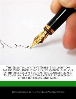 The Essential Writer's Guide: Spotlight On Mario Puzo, Including His Education, Analysis Of His Best Sellers Such As The Godfathe by Eric Sanders