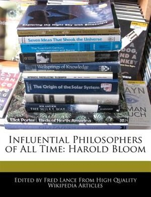 Influential Philosophers Of All Time: Harold Bloom by Fred Lance