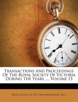 Transactions And Proceedings Of The Royal Society Of Victoria During The Years ..., Volume 15 by Vi Royal Society Of Victoria (Melbourne